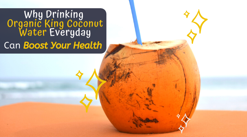 Drinking Organic King Coconut Water Everyday Can Boost Your Health